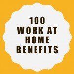100 Work At Home Benefits for Success
